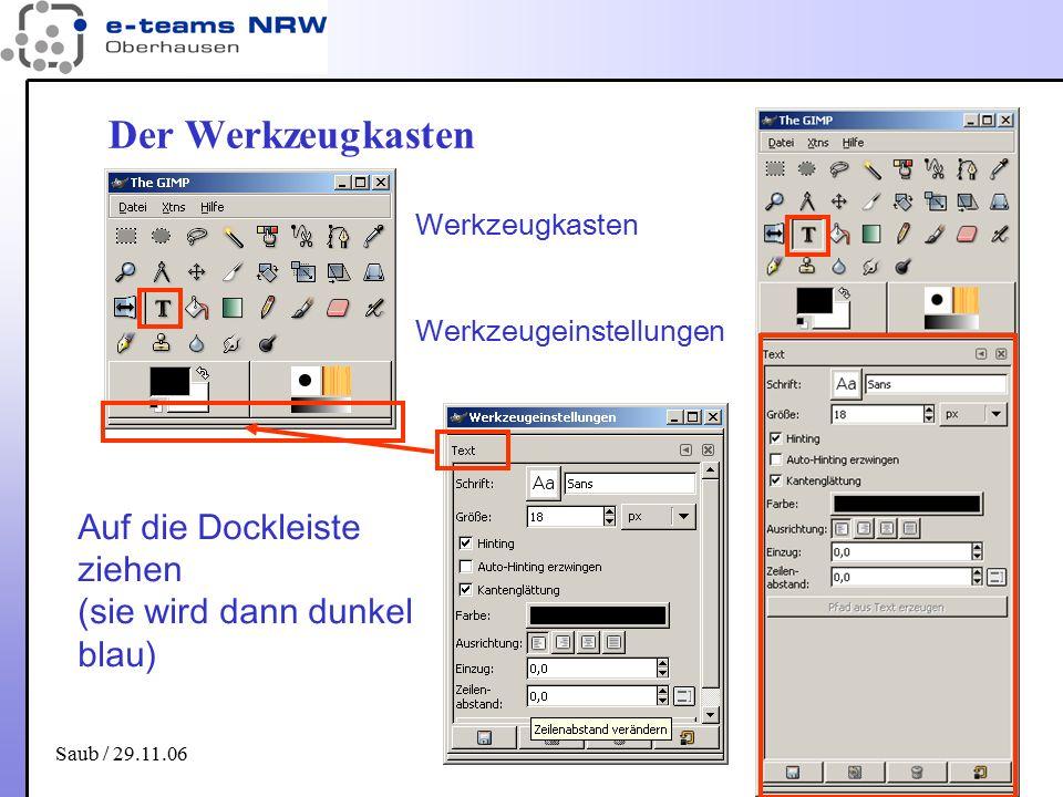 Saub / 29.11.06 3 Der Werkzeugkasten Auf die Dockleiste ziehen (sie wird dann dunkel blau) Werkzeugkasten Werkzeugeinstellungen