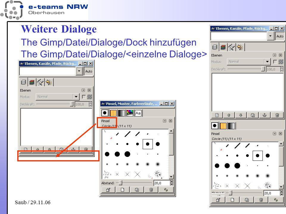 Saub / 29.11.06 5 Weitere Dialoge The Gimp/Datei/Dialoge/Dock hinzufügen The Gimp/Datei/Dialoge/