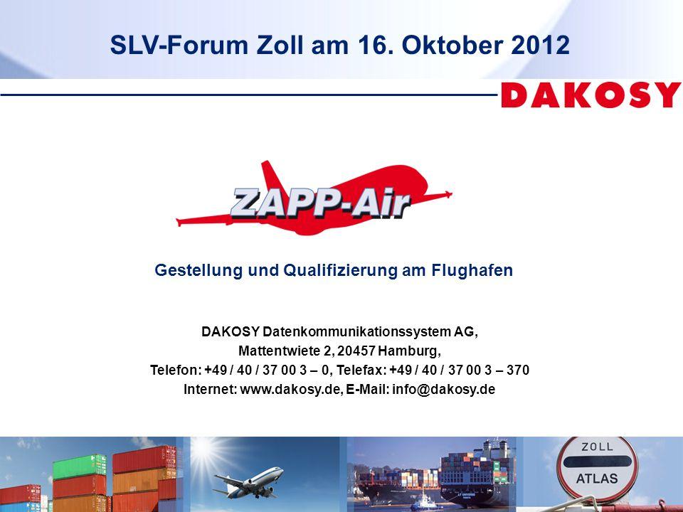 DAKOSY Datenkommunikationssystem AG, Mattentwiete 2, 20457 Hamburg, Telefon: +49 / 40 / 37 00 3 – 0, Telefax: +49 / 40 / 37 00 3 – 370 Internet: www.dakosy.de, E-Mail: info@dakosy.de SLV-Forum Zoll am 16.