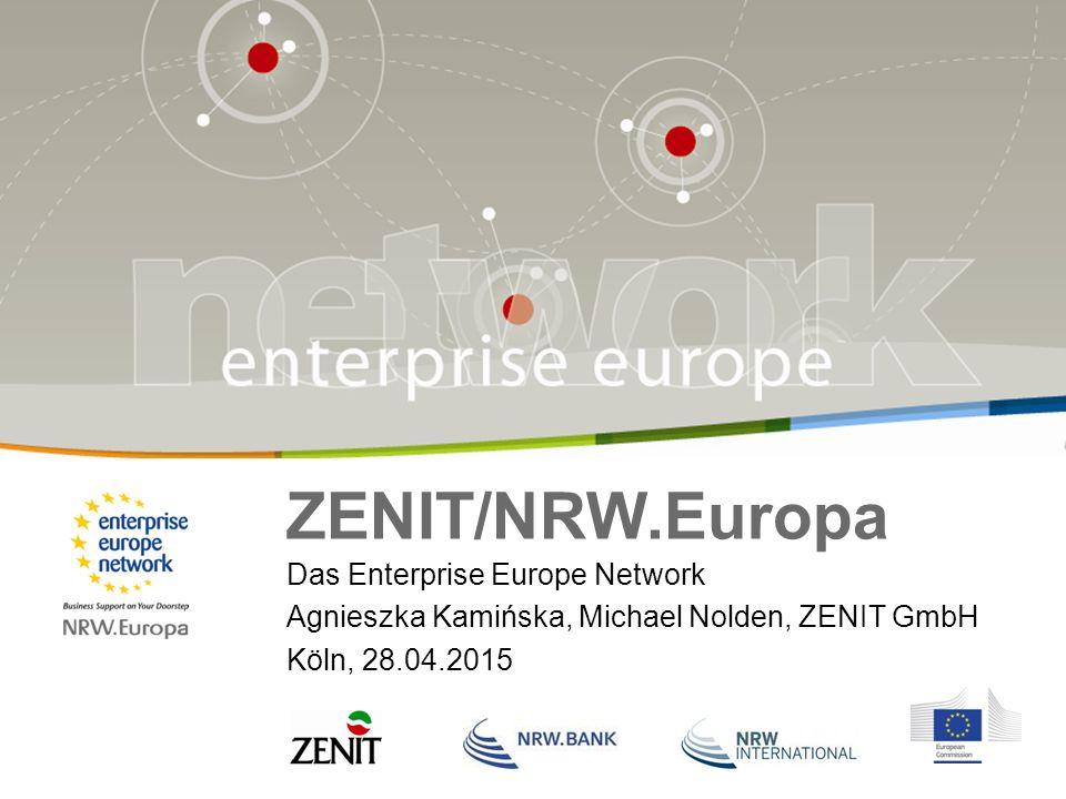 ZENIT/NRW.Europa Das Enterprise Europe Network Agnieszka Kamińska, Michael Nolden, ZENIT GmbH Köln, 28.04.2015