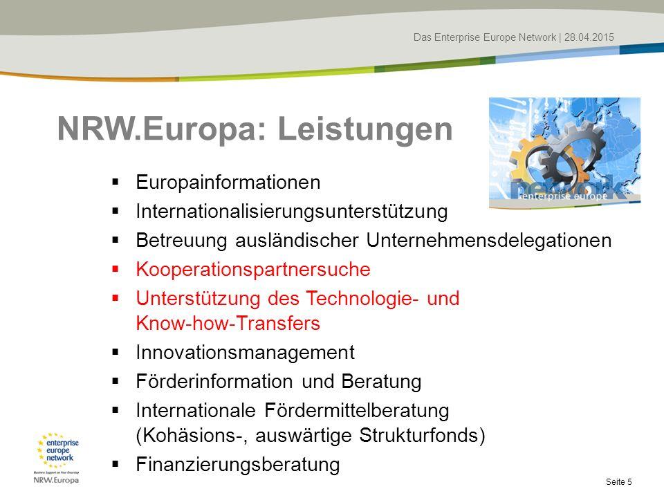 Das Enterprise Europe Network   28.04.2015  Europainformationen  Internationalisierungsunterstützung  Betreuung ausländischer Unternehmensdelegationen  Kooperationspartnersuche  Unterstützung des Technologie- und Know-how-Transfers  Innovationsmanagement  Förderinformation und Beratung  Internationale Fördermittelberatung (Kohäsions-, auswärtige Strukturfonds)  Finanzierungsberatung NRW.Europa: Leistungen Seite 5
