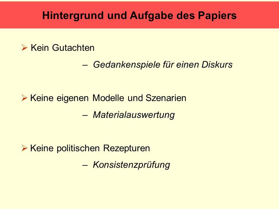 Hintergrund und Aufgabe des Papiers  Kein Gutachten – Gedankenspiele für einen Diskurs  Keine eigenen Modelle und Szenarien – Materialauswertung  K
