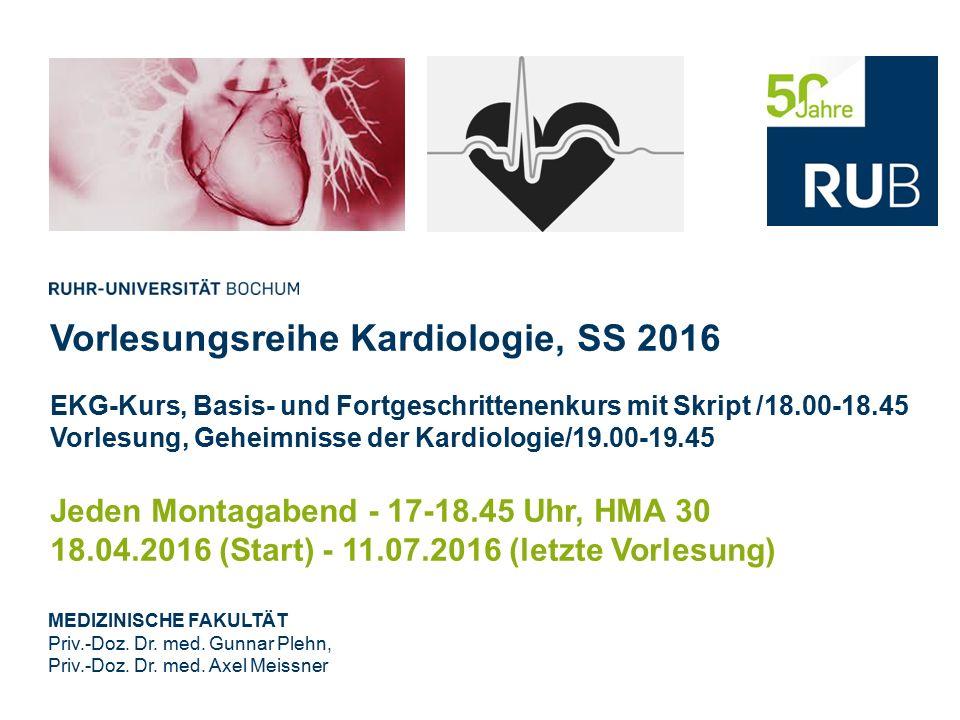 Vorlesungsreihe Kardiologie, SS 2016 EKG-Kurs, Basis- und Fortgeschrittenenkurs mit Skript /18.00-18.45 Vorlesung, Geheimnisse der Kardiologie/19.00-1