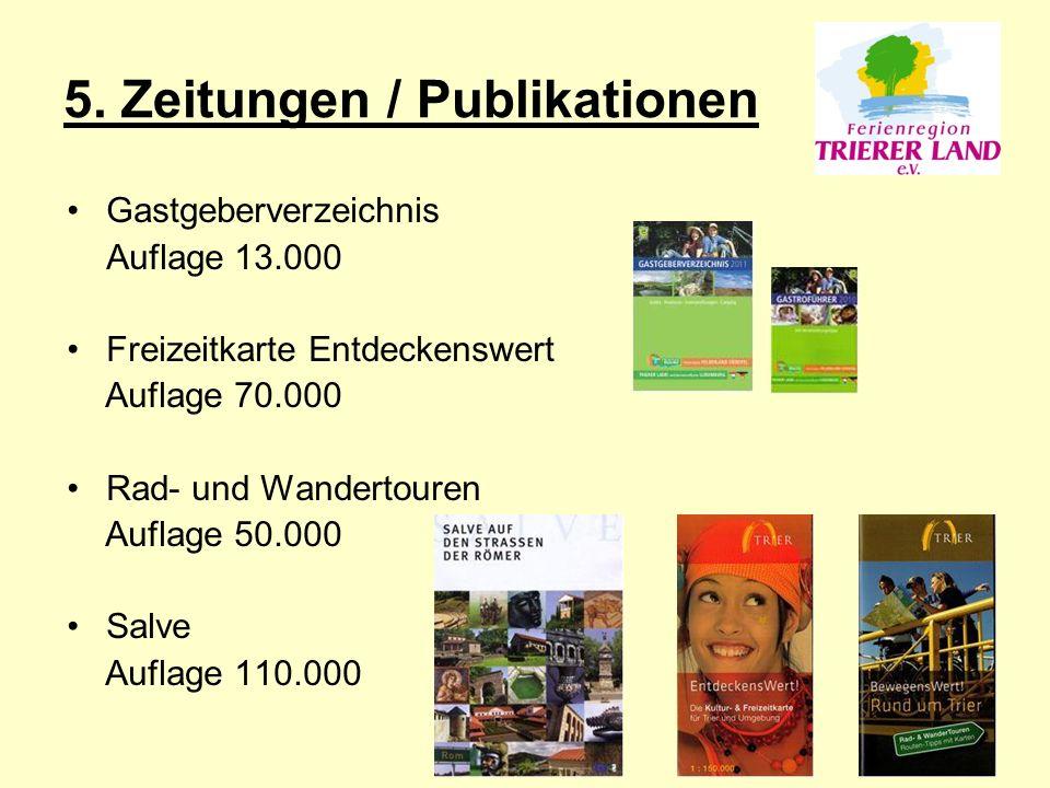 5. Zeitungen / Publikationen Gastgeberverzeichnis Auflage 13.000 Freizeitkarte Entdeckenswert Auflage 70.000 Rad- und Wandertouren Auflage 50.000 Salv