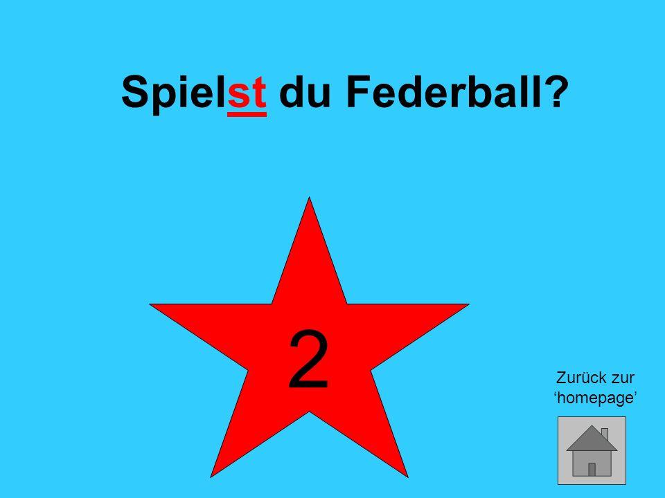 2 Spielst du Federball Zurück zur 'homepage'