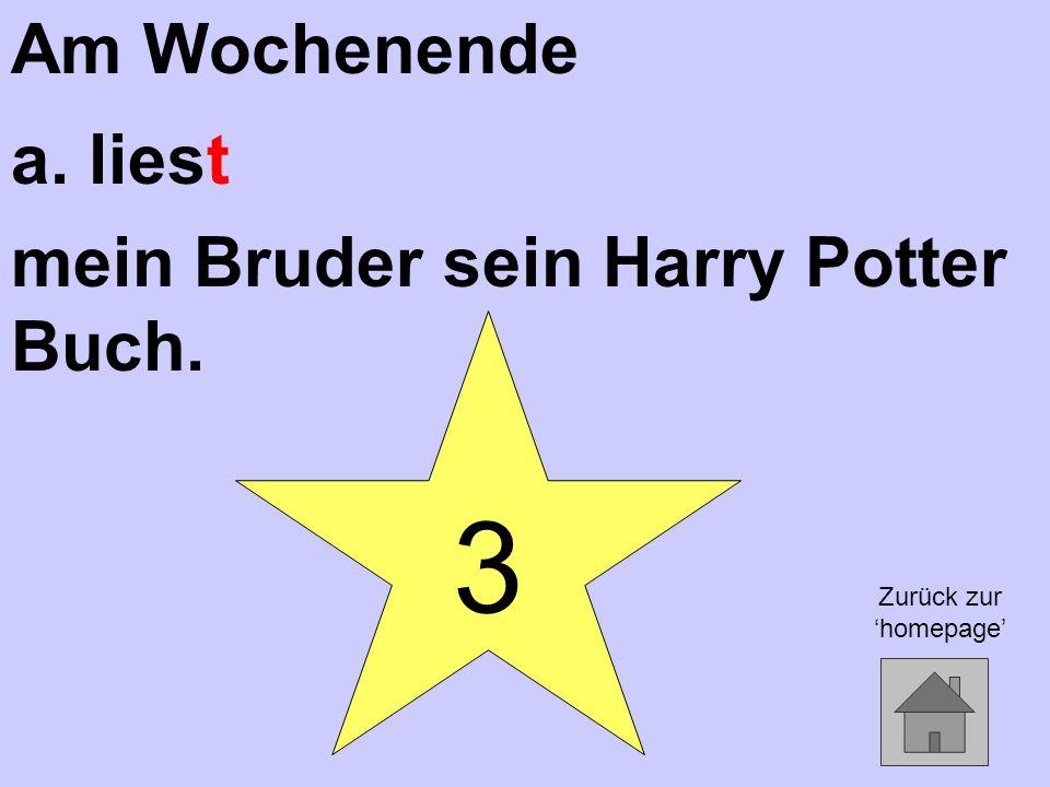 3 Am Wochenende a. liest mein Bruder sein Harry Potter Buch. Zurück zur 'homepage'