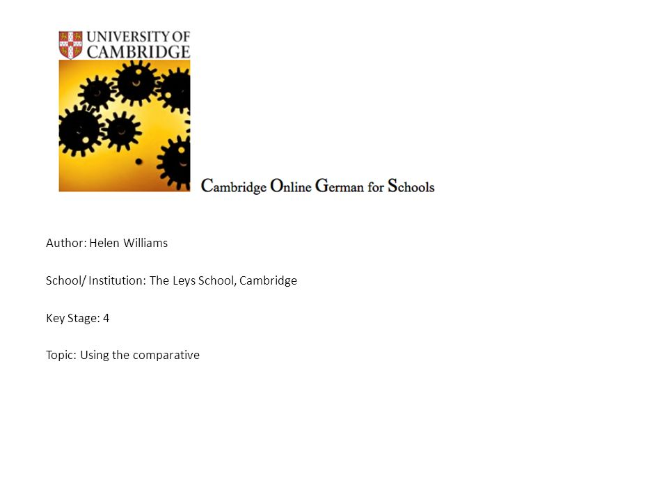 Author: Helen Williams School/ Institution: The Leys School, Cambridge Key Stage: 4 Topic: Using the comparative