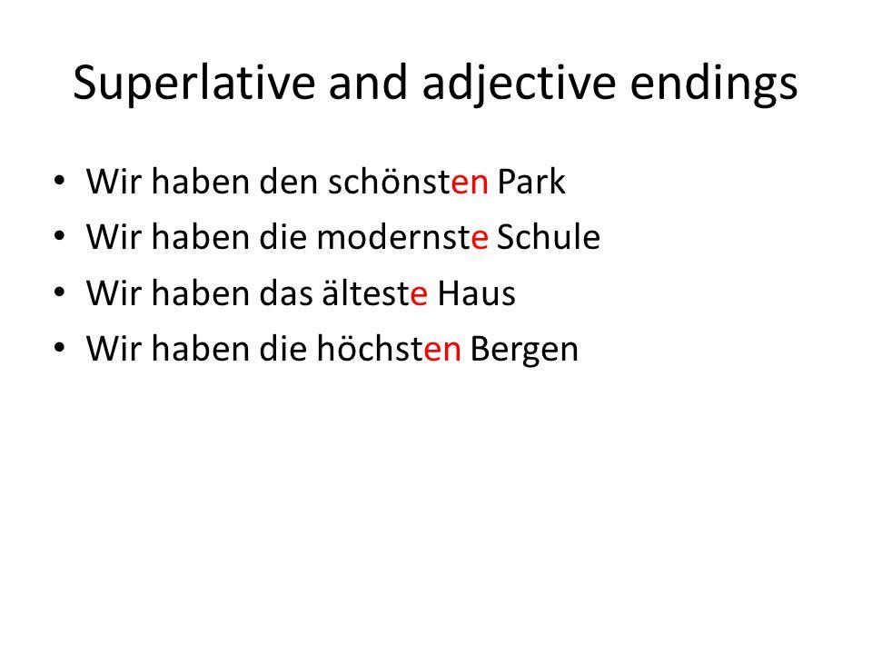 Superlative and adjective endings Wir haben den schönsten Park Wir haben die modernste Schule Wir haben das älteste Haus Wir haben die höchsten Bergen