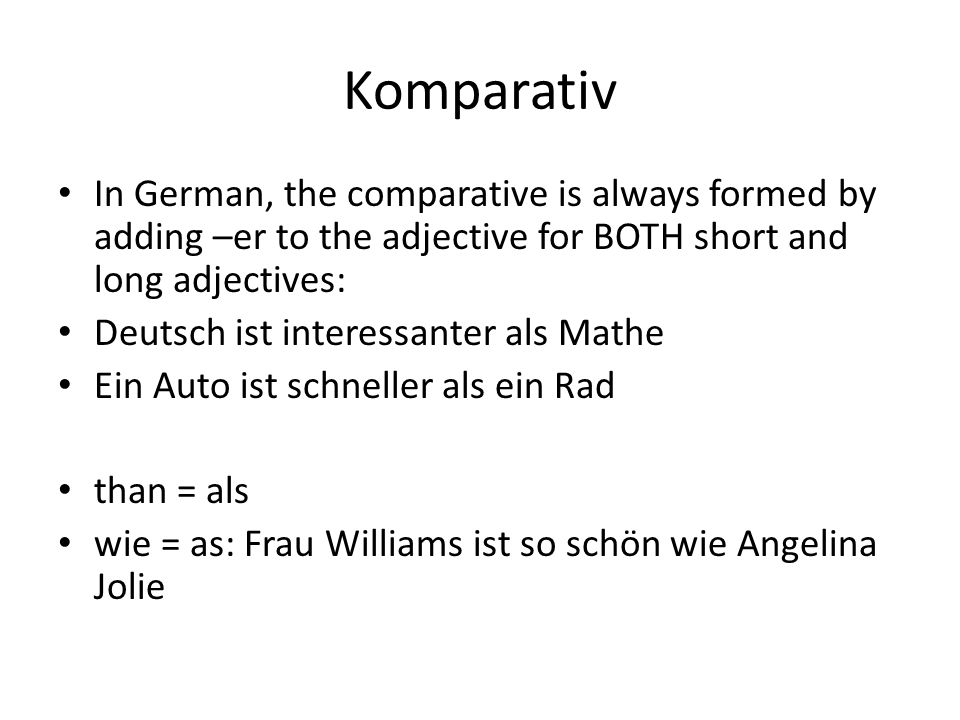Komparativ There are a small group of adjectives which are irregular (see sheet)
