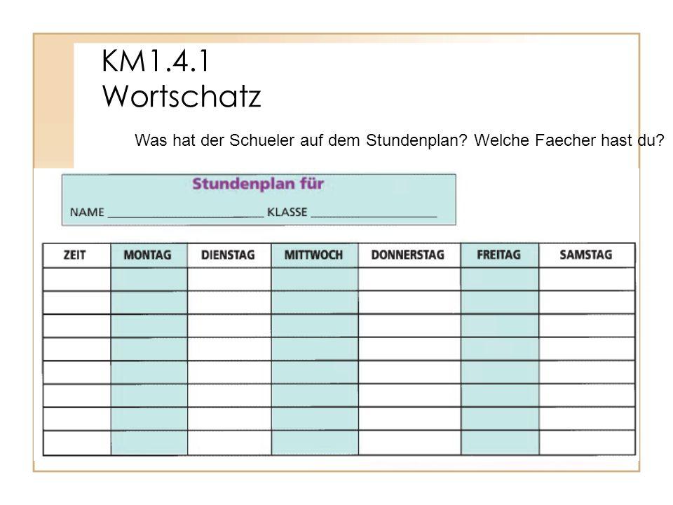 KM1.4.1 Wortschatz Was hat der Schueler auf dem Stundenplan Welche Faecher hast du
