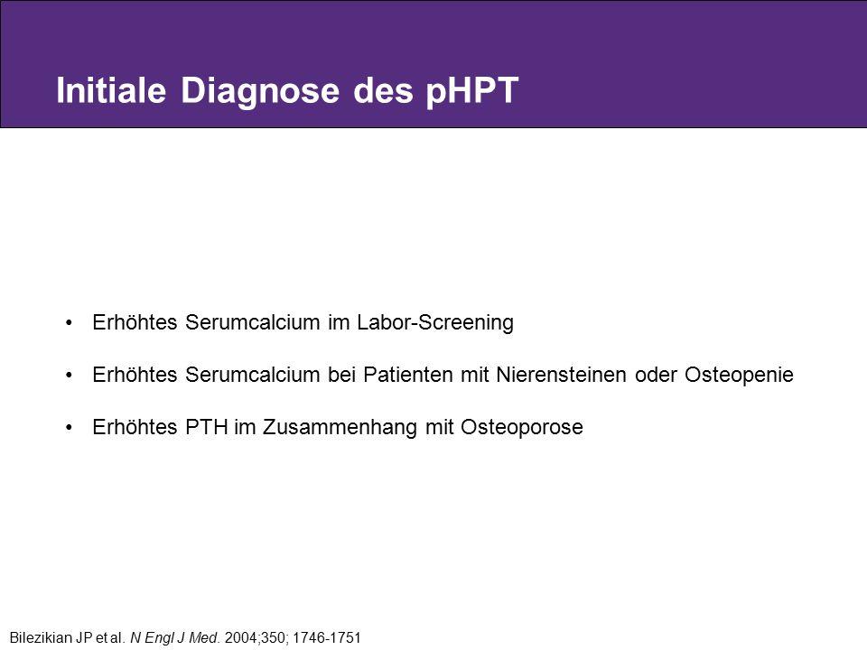 Initiale Diagnose des pHPT Bilezikian JP et al. N Engl J Med. 2004;350; 1746-1751 Erhöhtes Serumcalcium im Labor-Screening Erhöhtes Serumcalcium bei P