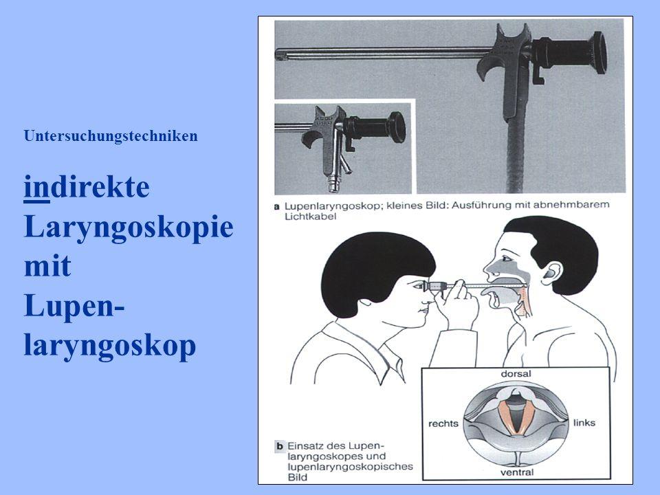 Untersuchungstechniken indirekte Laryngoskopie mit Lupen- laryngoskop