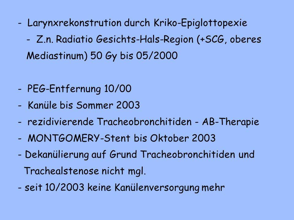 - PEG-Entfernung 10/00 - Kanüle bis Sommer 2003 - rezidivierende Tracheobronchitiden - AB-Therapie - MONTGOMERY-Stent bis Oktober 2003 - Dekanülierung auf Grund Tracheobronchitiden und Trachealstenose nicht mgl.