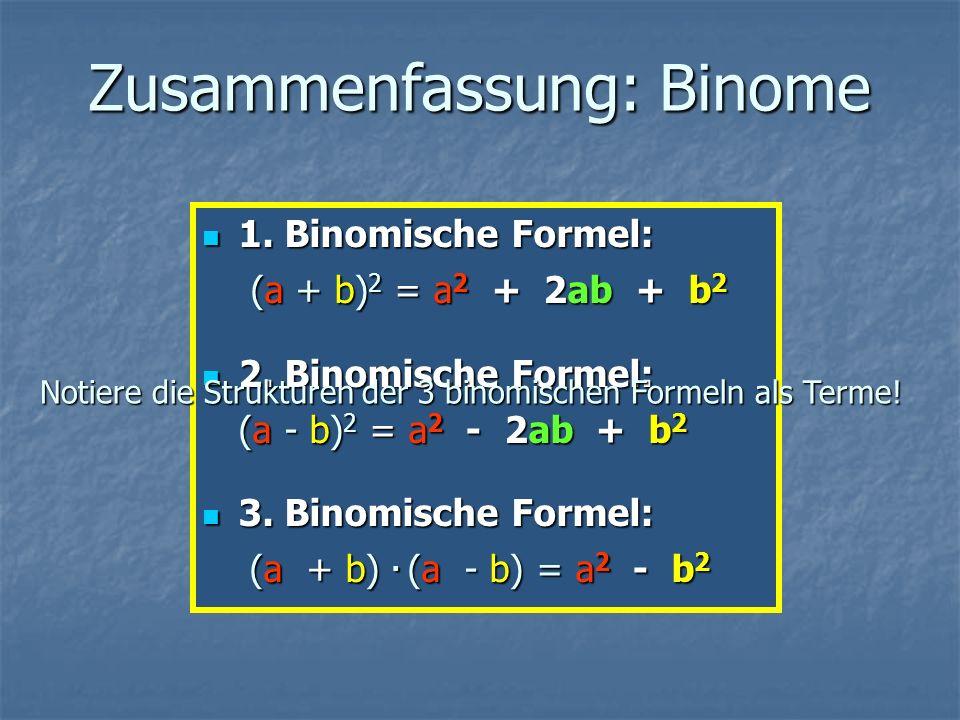 Zusammenfassung: Binome 1. Binomische Formel: (a + b) 2 = a 2 + 2ab + b 2 1.