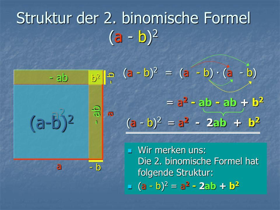 Struktur der 2. binomische Formel (a - b) 2 Wir merken uns: Die 2.