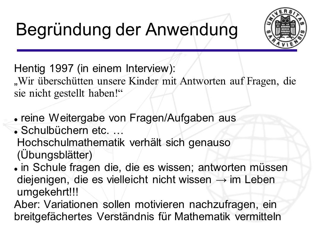 """Begründung der Anwendung Hentig 1997 (in einem Interview): """" Wir überschütten unsere Kinder mit Antworten auf Fragen, die sie nicht gestellt haben! reine Weitergabe von Fragen/Aufgaben aus Schulbüchern etc."""