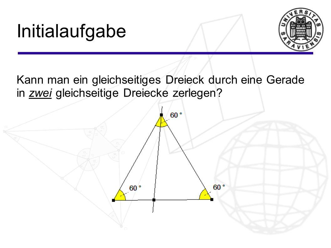 Initialaufgabe Kann man ein gleichseitiges Dreieck durch eine Gerade in zwei gleichseitige Dreiecke zerlegen?