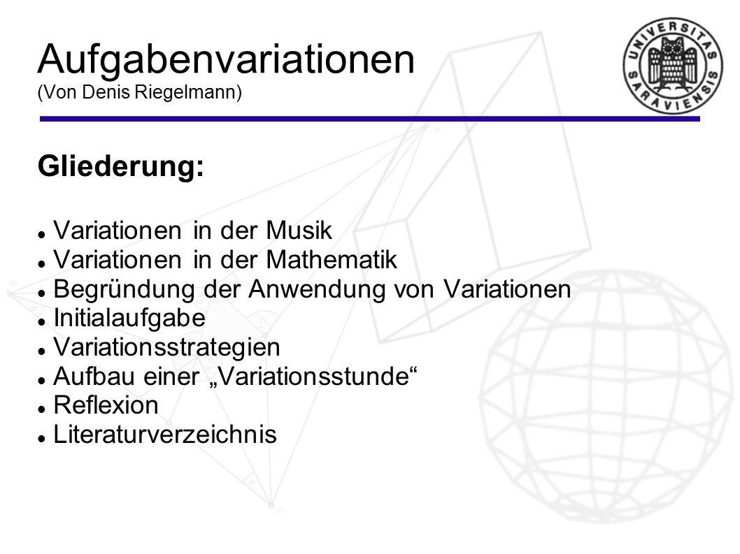 Aufgabenvariationen (Von Denis Riegelmann) Gliederung: Variationen in der Musik Variationen in der Mathematik Begründung der Anwendung von Variationen
