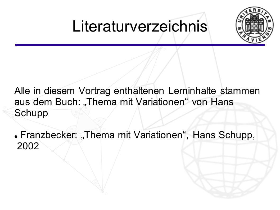 """Literaturverzeichnis Alle in diesem Vortrag enthaltenen Lerninhalte stammen aus dem Buch: """"Thema mit Variationen von Hans Schupp Franzbecker: """"Thema mit Variationen , Hans Schupp, 2002"""