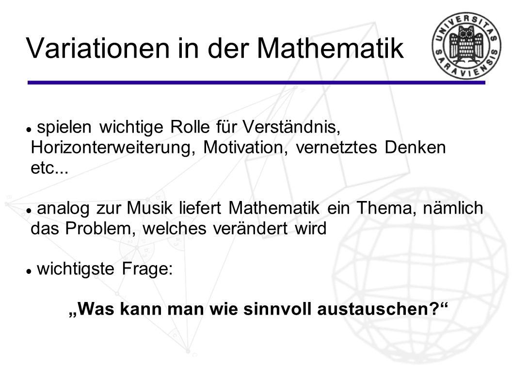Variationen in der Mathematik spielen wichtige Rolle für Verständnis, Horizonterweiterung, Motivation, vernetztes Denken etc... analog zur Musik liefe