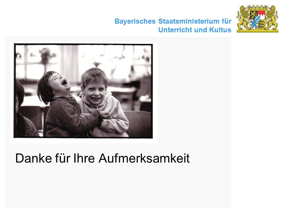 Bayerisches Staatsministerium für Unterricht und Kultus Danke für Ihre Aufmerksamkeit