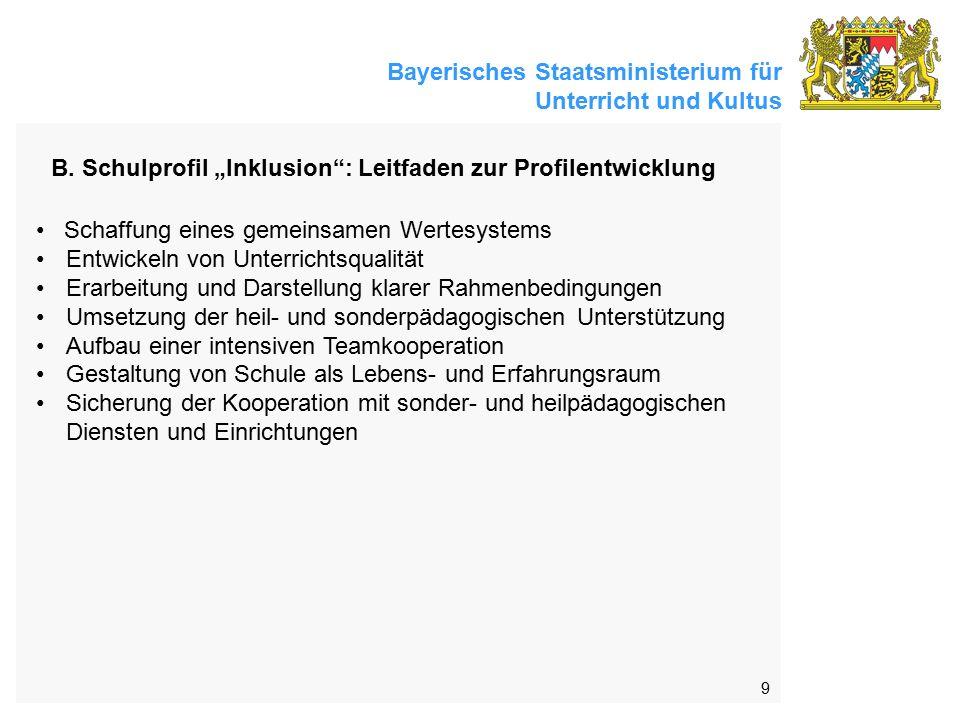 """Bayerisches Staatsministerium für Unterricht und Kultus 9 B. Schulprofil """"Inklusion"""": Leitfaden zur Profilentwicklung Schaffung eines gemeinsamen Wert"""
