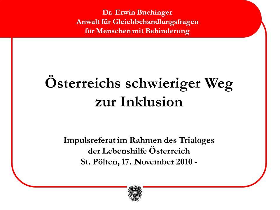 Österreichs schwieriger Weg zur Inklusion Impulsreferat im Rahmen des Trialoges der Lebenshilfe Österreich St.