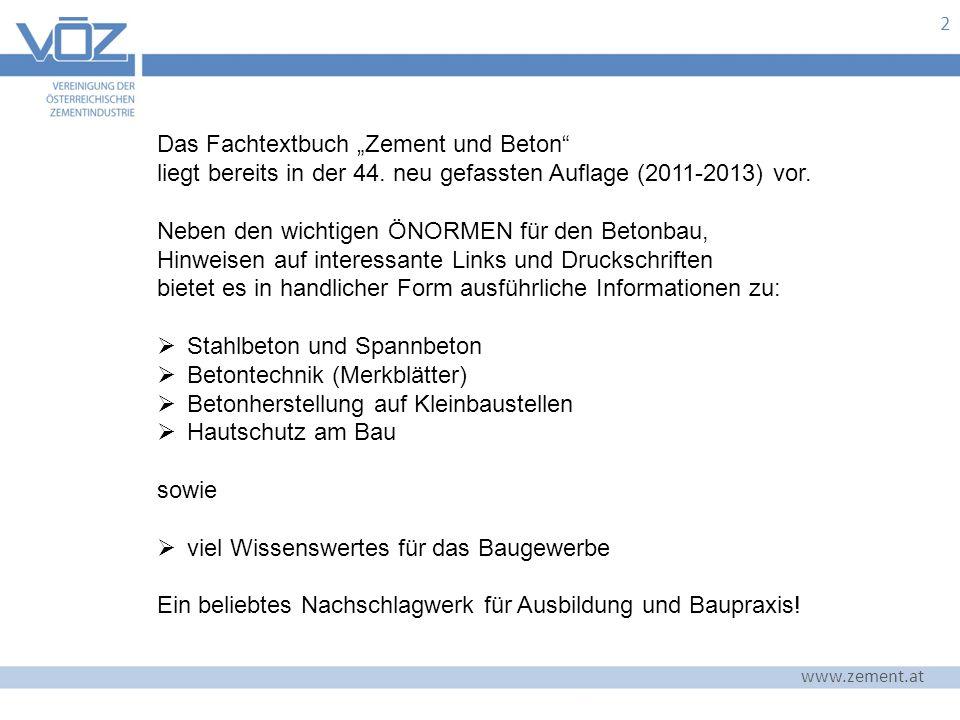 """2 Das Fachtextbuch """"Zement und Beton"""" liegt bereits in der 44. neu gefassten Auflage (2011-2013) vor. Neben den wichtigen ÖNORMEN für den Betonbau, Hi"""