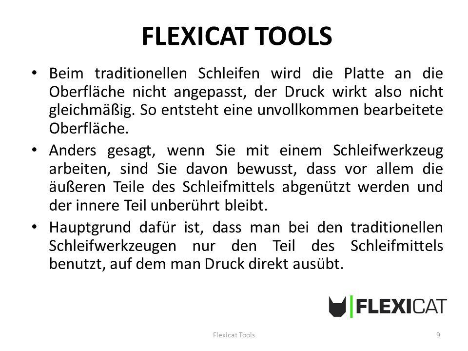 FLEXICAT TOOLS Beim traditionellen Schleifen wird die Platte an die Oberfläche nicht angepasst, der Druck wirkt also nicht gleichmäßig.