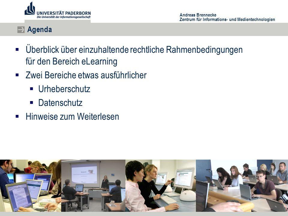 Andreas Brennecke Zentrum für Informations- und Medientechnologien Agenda  Überblick über einzuhaltende rechtliche Rahmenbedingungen für den Bereich eLearning  Zwei Bereiche etwas ausführlicher  Urheberschutz  Datenschutz  Hinweise zum Weiterlesen