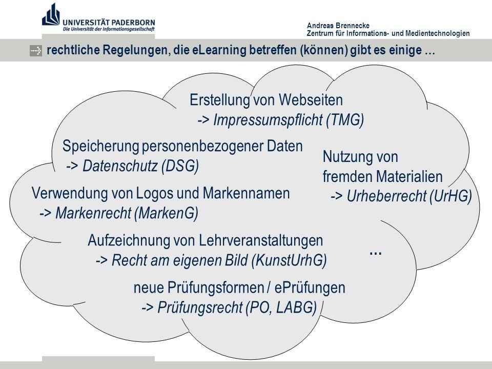 Andreas Brennecke Zentrum für Informations- und Medientechnologien rechtliche Regelungen, die eLearning betreffen (können) gibt es einige … Nutzung von fremden Materialien -> Urheberrecht (UrHG) Speicherung personenbezogener Daten -> Datenschutz (DSG) Aufzeichnung von Lehrveranstaltungen -> Recht am eigenen Bild (KunstUrhG) neue Prüfungsformen / ePrüfungen -> Prüfungsrecht (PO, LABG) Erstellung von Webseiten -> Impressumspflicht (TMG) Verwendung von Logos und Markennamen -> Markenrecht (MarkenG) …