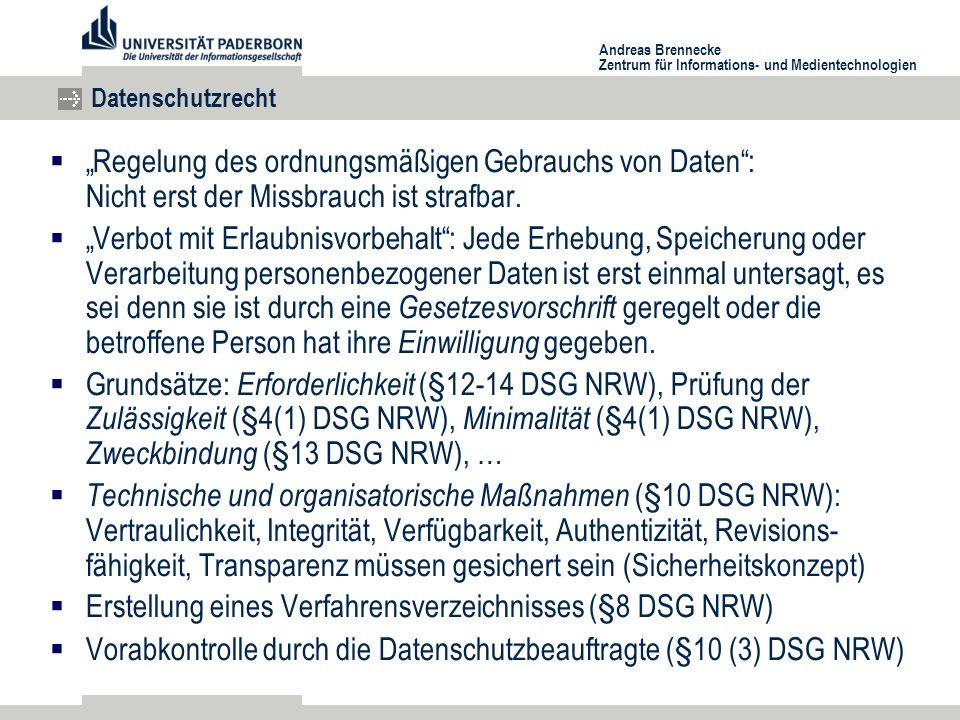 """Andreas Brennecke Zentrum für Informations- und Medientechnologien Datenschutzrecht  """"Regelung des ordnungsmäßigen Gebrauchs von Daten : Nicht erst der Missbrauch ist strafbar."""