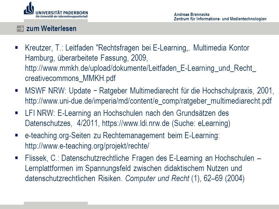 """Andreas Brennecke Zentrum für Informations- und Medientechnologien zum Weiterlesen  Kreutzer, T.: Leitfaden Rechtsfragen bei E-Learning""""."""