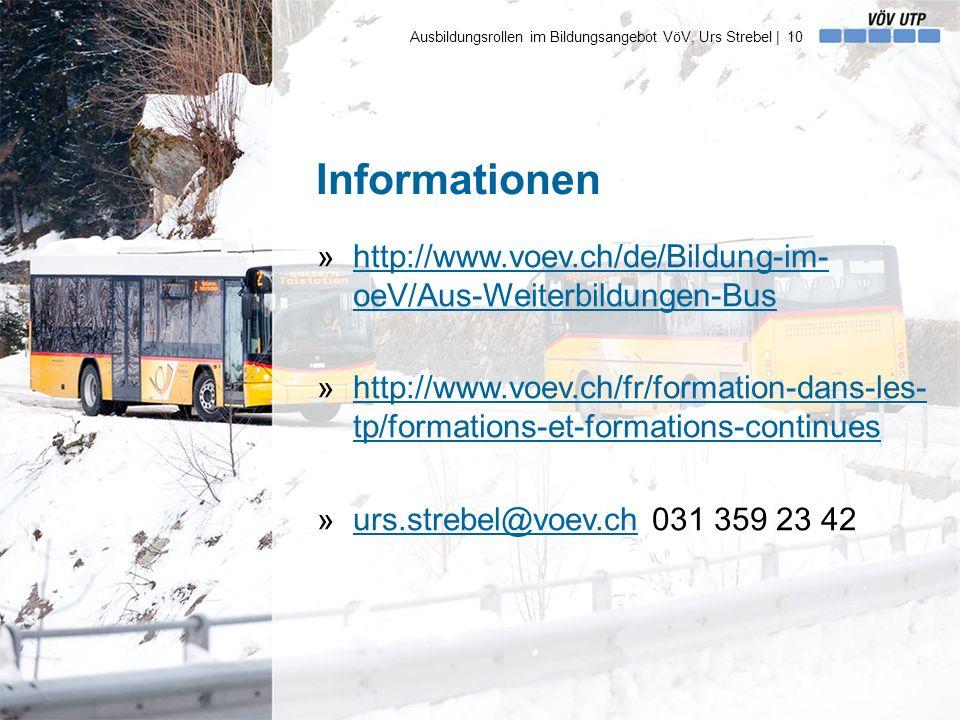 Informationen »http://www.voev.ch/de/Bildung-im- oeV/Aus-Weiterbildungen-Bushttp://www.voev.ch/de/Bildung-im- oeV/Aus-Weiterbildungen-Bus »http://www.voev.ch/fr/formation-dans-les- tp/formations-et-formations-continueshttp://www.voev.ch/fr/formation-dans-les- tp/formations-et-formations-continues »urs.strebel@voev.ch 031 359 23 42urs.strebel@voev.ch Ausbildungsrollen im Bildungsangebot VöV, Urs Strebel | 10