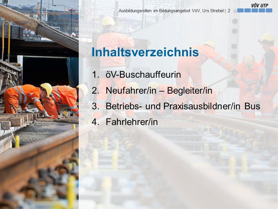 Inhaltsverzeichnis 1.öV-Buschauffeurin 2.Neufahrer/in – Begleiter/in 3.Betriebs- und Praxisausbildner/in Bus 4.Fahrlehrer/in Ausbildungsrollen im Bild