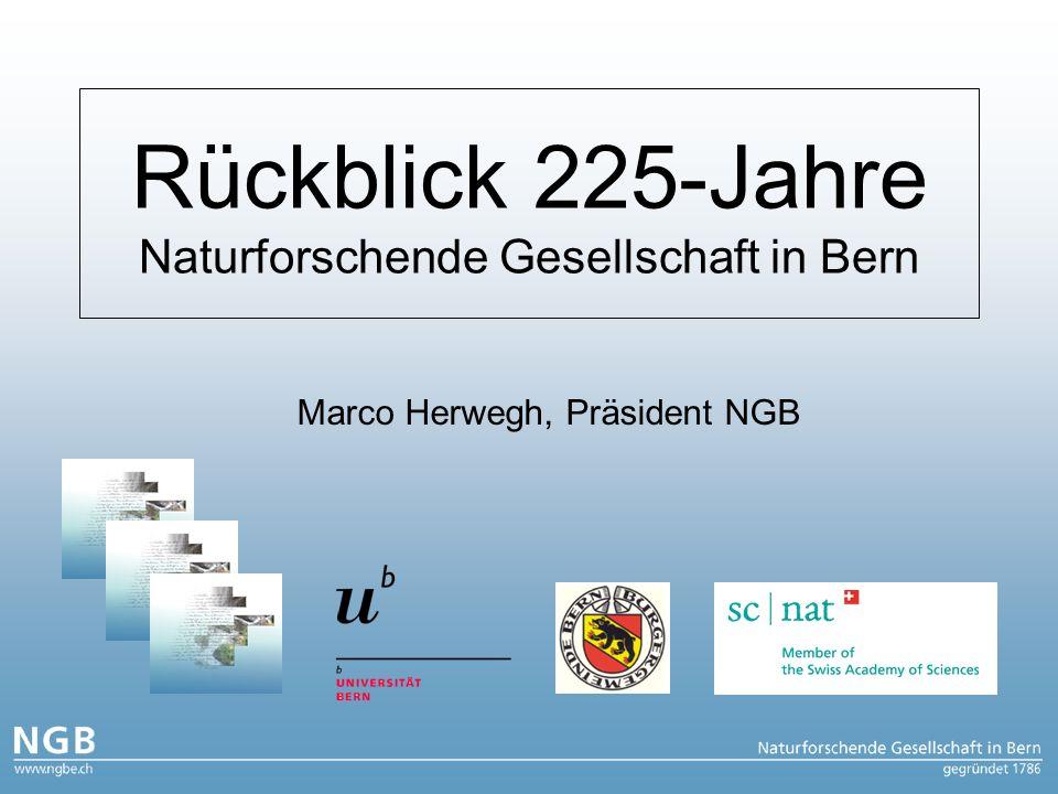 Rückblick 225-Jahre Naturforschende Gesellschaft in Bern Marco Herwegh, Präsident NGB
