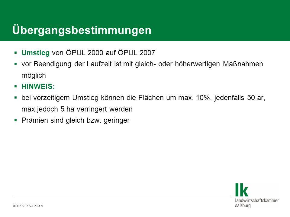 30.05.2016 /Folie 9  Umstieg von ÖPUL 2000 auf ÖPUL 2007  vor Beendigung der Laufzeit ist mit gleich- oder höherwertigen Maßnahmen möglich  HINWEIS:  bei vorzeitigem Umstieg können die Flächen um max.