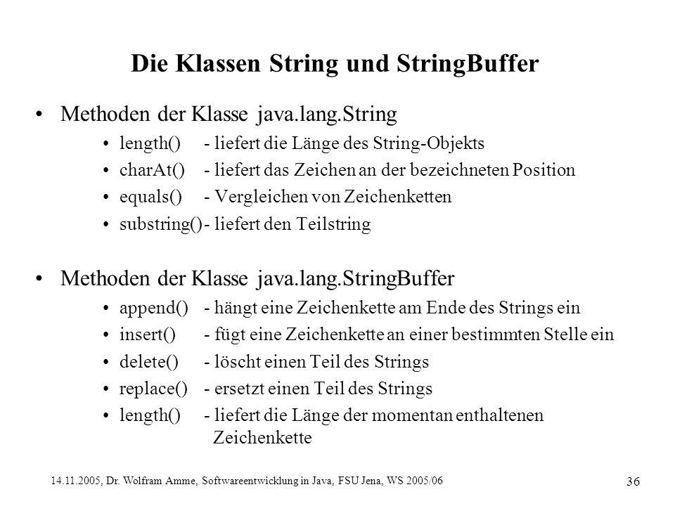 14.11.2005, Dr. Wolfram Amme, Softwareentwicklung in Java, FSU Jena, WS 2005/06 36 Die Klassen String und StringBuffer Methoden der Klasse java.lang.S