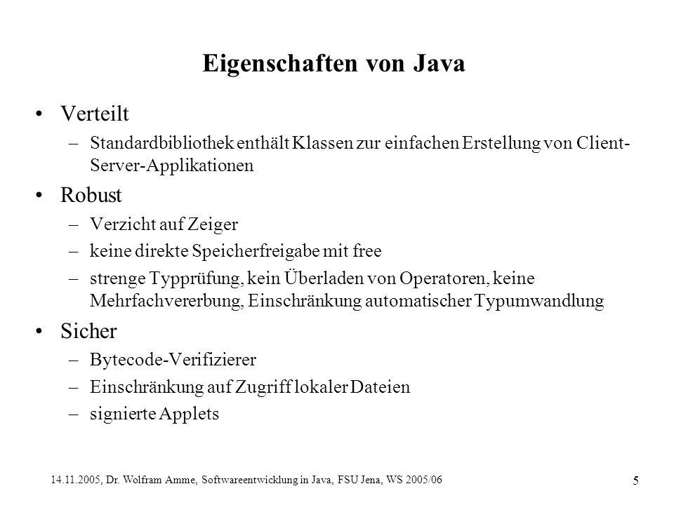 14.11.2005, Dr. Wolfram Amme, Softwareentwicklung in Java, FSU Jena, WS 2005/06 5 Eigenschaften von Java Verteilt –Standardbibliothek enthält Klassen