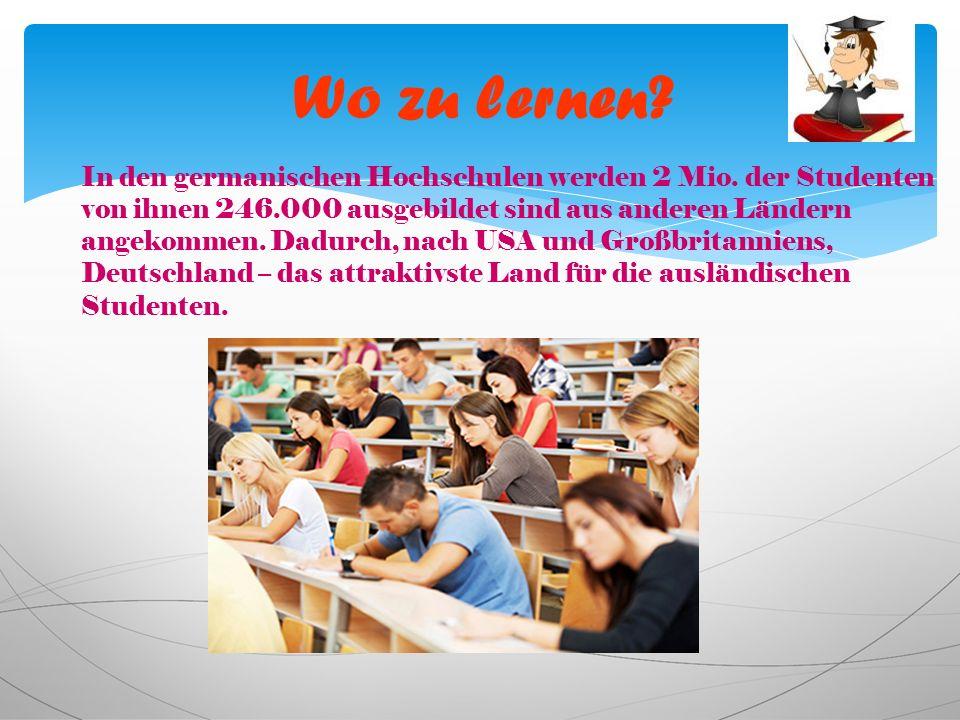 Wo zu lernen.In den germanischen Hochschulen werden 2 Mio.