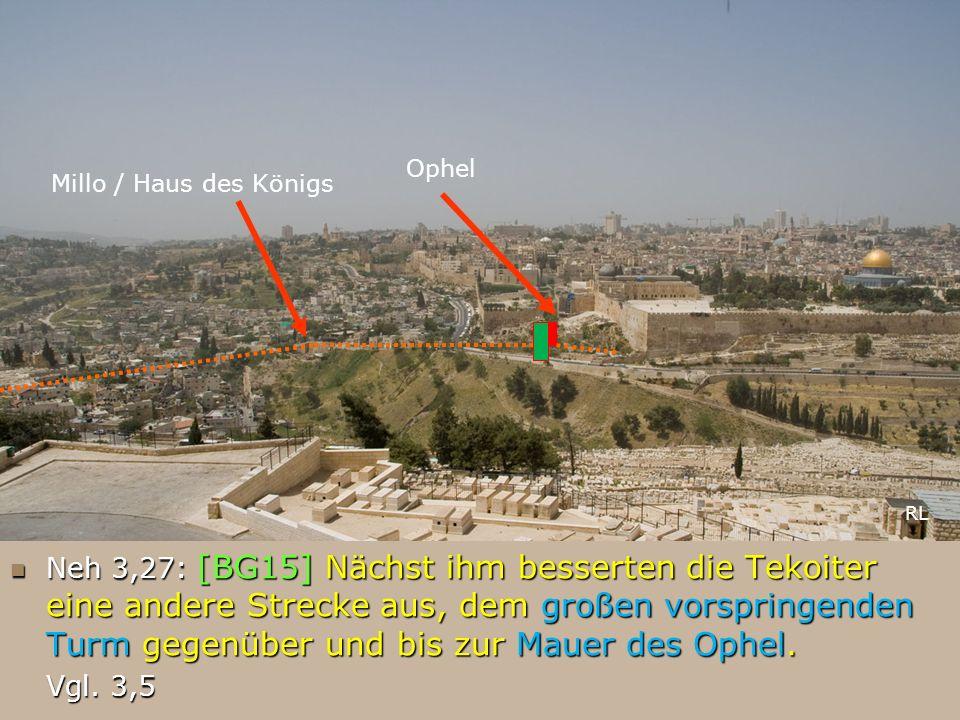Ophel Millo / Haus des Königs Neh 3,27: [BG15] Nächst ihm besserten die Tekoiter eine andere Strecke aus, dem großen vorspringenden Turm gegenüber und
