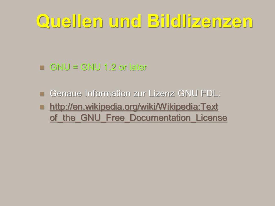 GNU = GNU 1.2 or later GNU = GNU 1.2 or later Genaue Information zur Lizenz GNU FDL: Genaue Information zur Lizenz GNU FDL: http://en.wikipedia.org/wi