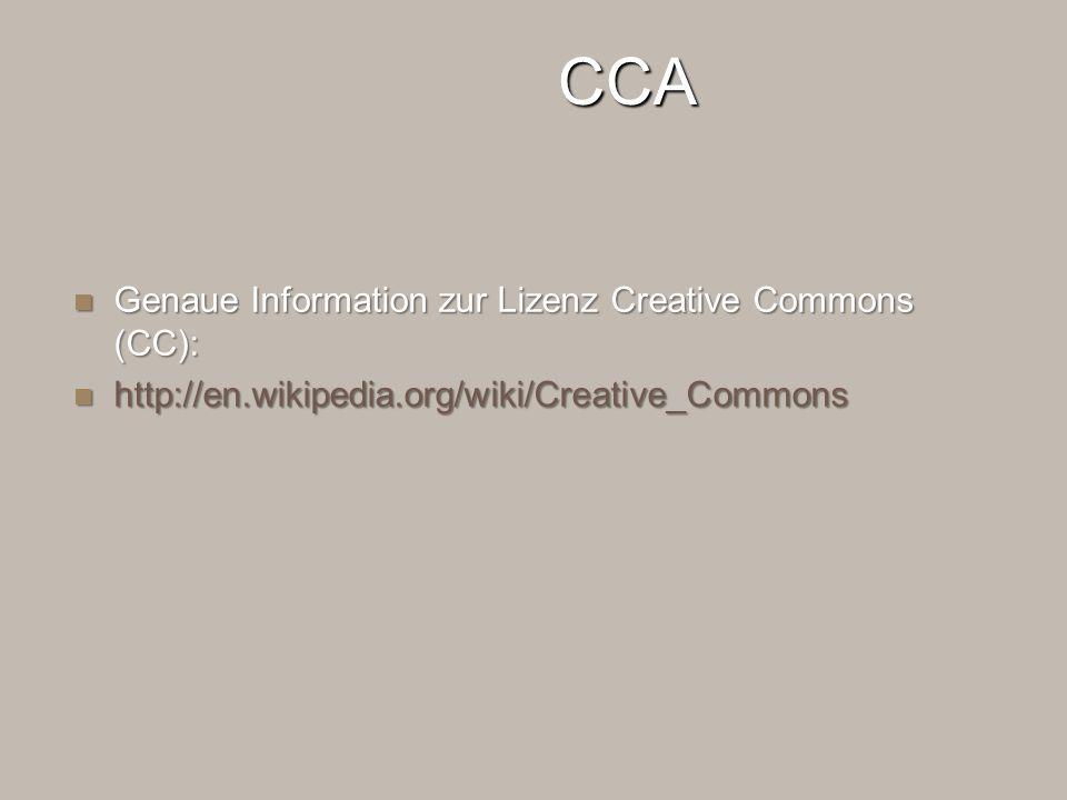 CCA Genaue Information zur Lizenz Creative Commons (CC): Genaue Information zur Lizenz Creative Commons (CC): http://en.wikipedia.org/wiki/Creative_Co