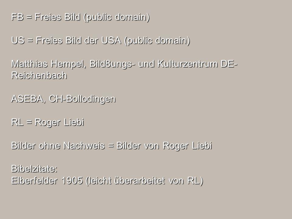FB = Freies Bild (public domain) US = Freies Bild der USA (public domain) Matthias Hempel, Bild8ungs- und Kulturzentrum DE- Reichenbach ASEBA, CH-Boll