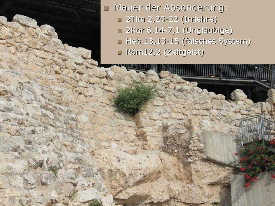 Mauer der Absonderung: Mauer der Absonderung: 2Tim 2,20-22 (Irrlehre) 2Tim 2,20-22 (Irrlehre) 2Kor 6.14-7,1 (Ungläubige) 2Kor 6.14-7,1 (Ungläubige) He