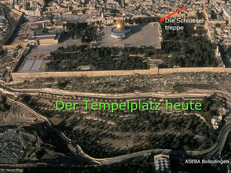 Der Tempelplatz heute ASEBA Bollodingen Die Schlüssel- treppe