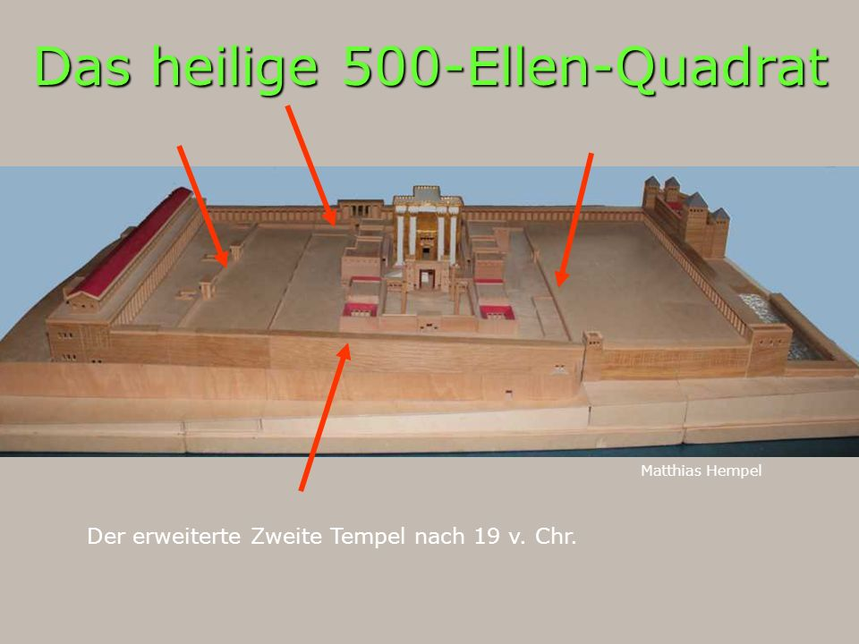 Das heilige 500-Ellen-Quadrat Matthias Hempel Der erweiterte Zweite Tempel nach 19 v. Chr.