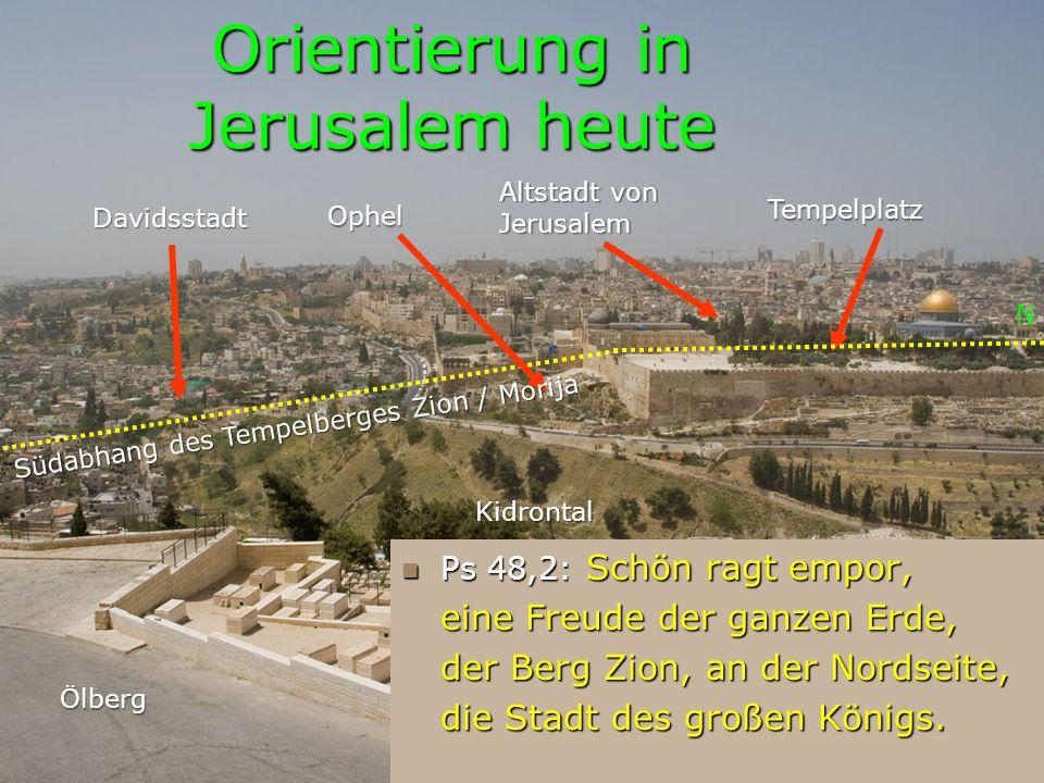 Orientierung in Jerusalem heute Davidsstadt Altstadt von Jerusalem Tempelplatz S N Ölberg Kidrontal Ophel Südabhang des Tempelberges Zion / Morija Hin