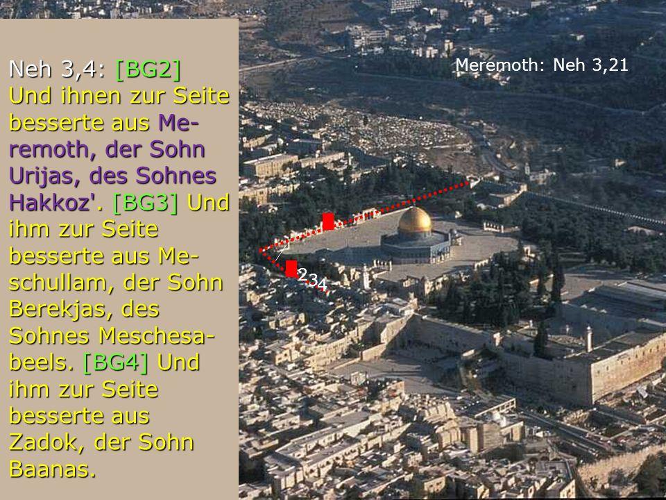 Neh 3,4: [BG2] Und ihnen zur Seite besserte aus Me- remoth, der Sohn Urijas, des Sohnes Hakkoz'. [BG3] Und ihm zur Seite besserte aus Me- schullam, de