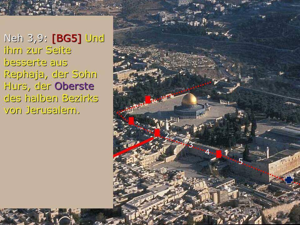 2 Neh 3,9: [BG5] Und ihm zur Seite besserte aus Rephaja, der Sohn Hurs, der Oberste des halben Bezirks von Jerusalem. Neh 3,9: [BG5] Und ihm zur Seite